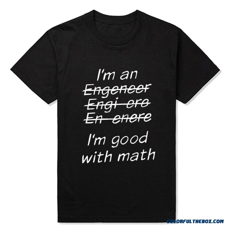 New I'm An Engineer I'm Good At Math Funny Engeneer Physics Graduate T Shirt T-shirt Mens Clothing With Short Sleeve Top Tees